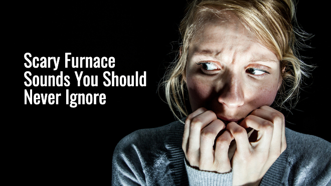 Scary Furnace Sounds You Should Never Ignore